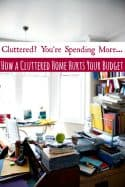 Is your home cluttered? Mine too sometimes! Did you know that clutter can harm your family budget? Let me show you how then take a look at these home organization tips and help your budget instantly!
