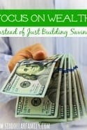 Why You Should Focus on Building Wealth…Instead of Just Saving Money