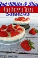 Red White & Blue Rice Krispie Treat Cheesecakes