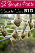 Finding new things to reuse is a fantastic way to save money in your personal budget! This list of 52 things to reuse to save money will have your bank account filling over and over again!