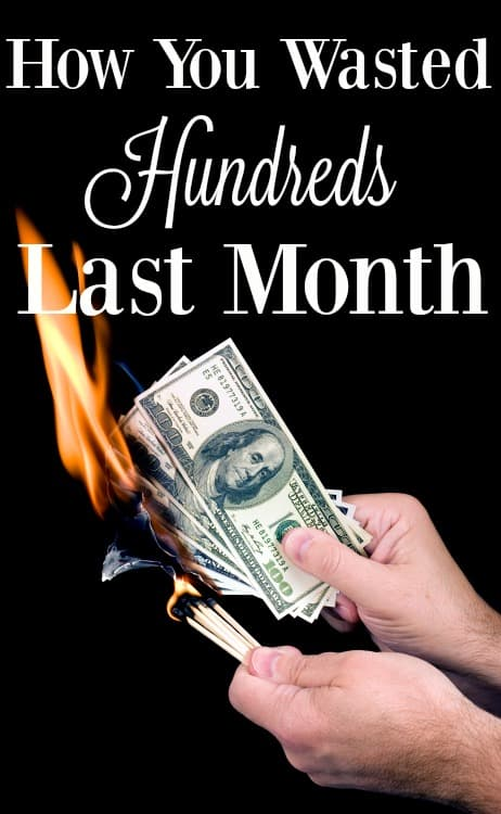 Think you didn't waste money last month? Think again! Let me show you just how you wasted hundreds last month...and how it will happen again if you don't put
