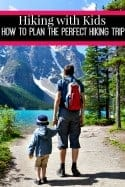 Planning the Perfect Hiking Trip if You're Hiking with Kids