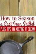 How to Season a Cast Iron Skillet – Plus Tips on Keeping Cast Iron Clean
