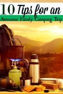 Planning your first family camping trip? These 10 tips for an awesome family camping trip will make camping with kids a fun and enjoyable experience! Great for beginner campers and veteran campers alike!
