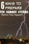Emergency Preparation Tips for summer storms - Make sure you are prepared for what may come BEFORE it happens with these 6 ways to prepare for summer storms (before they happen!)