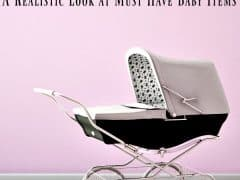 What Do You Need for a Baby? A Realistic Look at Must Have Baby Items