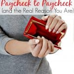 How to Stop Living Paycheck to Paycheck {and the Real Reason You Are}