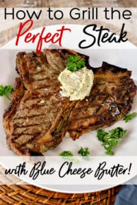 New to grilling? Let me show you how to grill steak! Plus, a blue cheese butter for steak that is to die for!