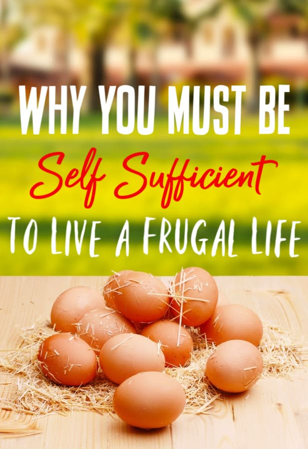 Are you trying to live frugal but can't get ahead? Let me explain why you must be self sufficient to truly live frugal. You can't have one without the other.