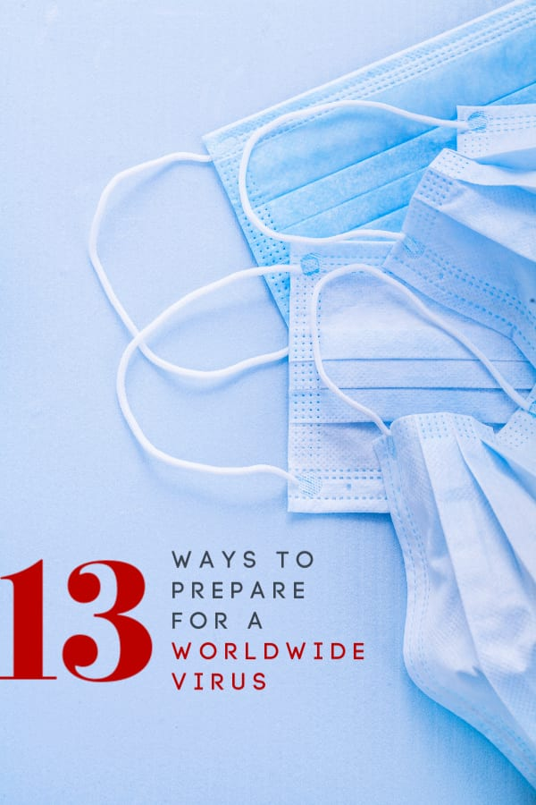 Experts say a worldwide pandemic is not far off. Let me show you 13 easy ways to prepare for a worldwide virus so you can keep your family safe and healthy.